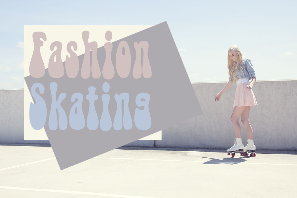 Lifestyle - Patins - Fashion Skating - Blog Paula Martins 1